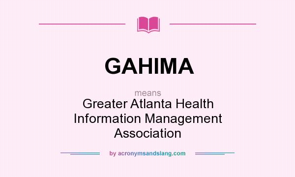 What does GAHIMA mean? It stands for Greater Atlanta Health Information Management Association
