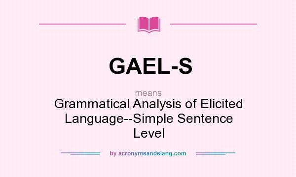 What does GAEL-S mean? It stands for Grammatical Analysis of Elicited Language--Simple Sentence Level
