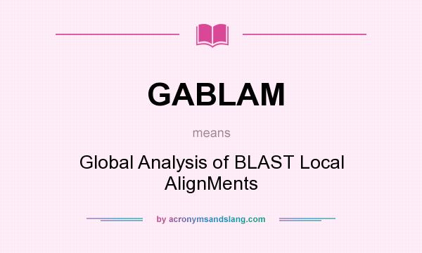 What does GABLAM mean? It stands for Global Analysis of BLAST Local AlignMents
