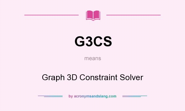 What does G3CS mean? It stands for Graph 3D Constraint Solver