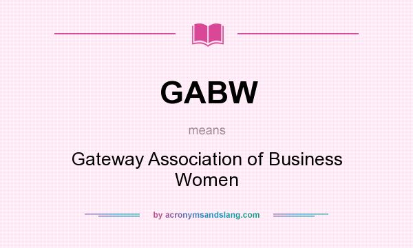 What does GABW mean? It stands for Gateway Association of Business Women