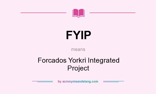 What does FYIP mean? It stands for Forcados Yorkri Integrated Project