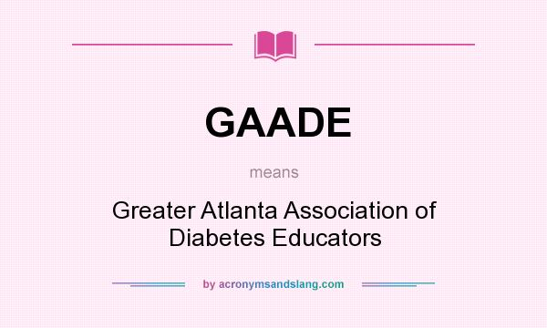 What does GAADE mean? It stands for Greater Atlanta Association of Diabetes Educators
