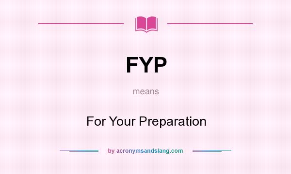 What does FYP mean? It stands for For Your Preparation