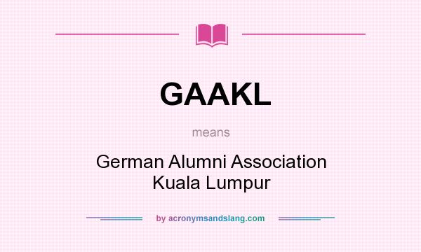 What does GAAKL mean? It stands for German Alumni Association Kuala Lumpur