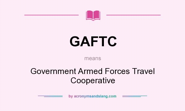 What does GAFTC mean? It stands for Government Armed Forces Travel Cooperative