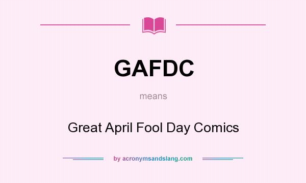 What does GAFDC mean? It stands for Great April Fool Day Comics