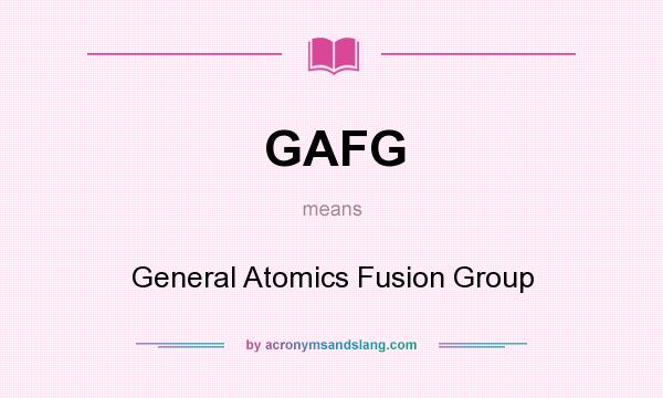 What does GAFG mean? It stands for General Atomics Fusion Group