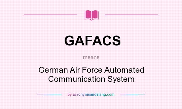 What does GAFACS mean? It stands for German Air Force Automated Communication System