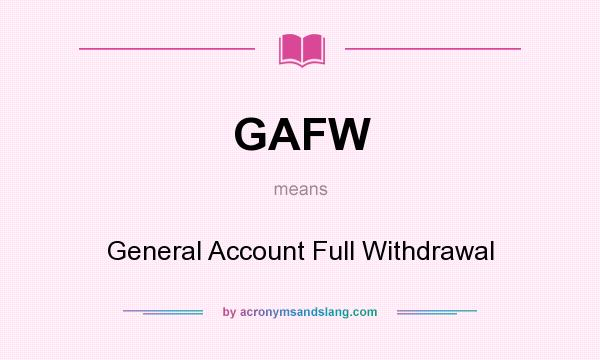 What does GAFW mean? It stands for General Account Full Withdrawal