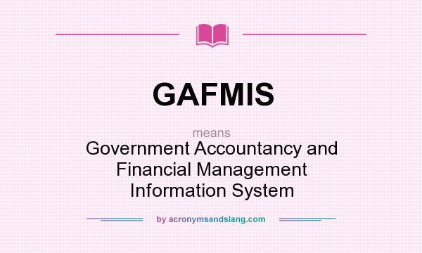 What does GAFMIS mean? It stands for Government Accountancy and Financial Management Information System