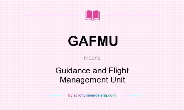 What does GAFMU mean? It stands for Guidance and Flight Management Unit