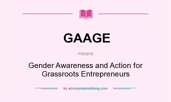 What does GAAGE mean? It stands for Gender Awareness and Action for Grassroots Entrepreneurs