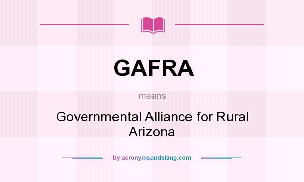 What does GAFRA mean? It stands for Governmental Alliance for Rural Arizona