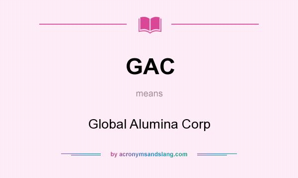 What does GAC mean? It stands for Global Alumina Corp