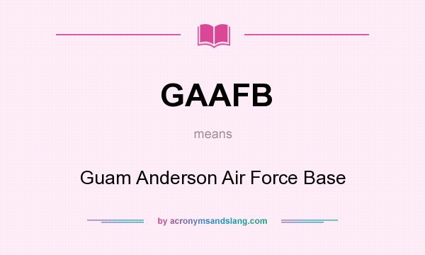 What does GAAFB mean? It stands for Guam Anderson Air Force Base