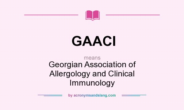 What does GAACI mean? It stands for Georgian Association of Allergology and Clinical Immunology