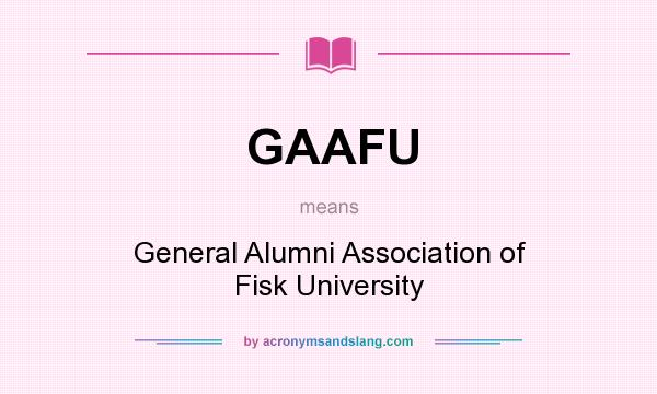 What does GAAFU mean? It stands for General Alumni Association of Fisk University