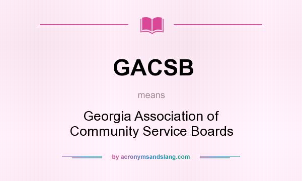What does GACSB mean? It stands for Georgia Association of Community Service Boards
