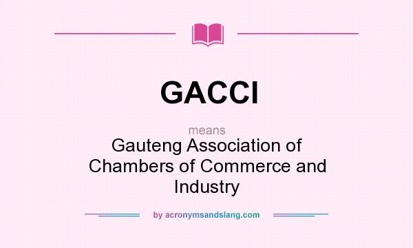 What does GACCI mean? It stands for Gauteng Association of Chambers of Commerce and Industry