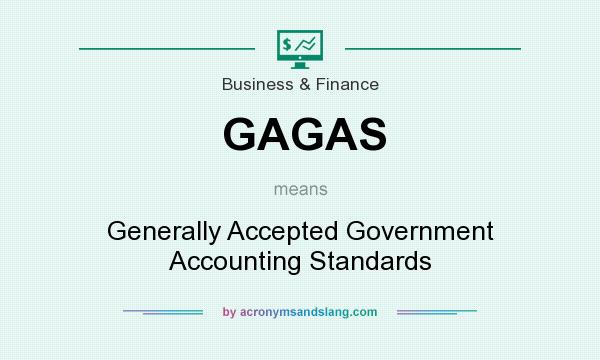 What does GAGAS mean? It stands for Generally Accepted Government Accounting Standards