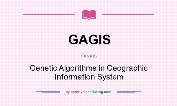 What does GAGIS mean? It stands for Genetic Algorithms in Geographic Information System