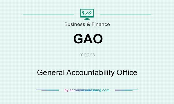 What does GAO mean? It stands for General Accountability Office