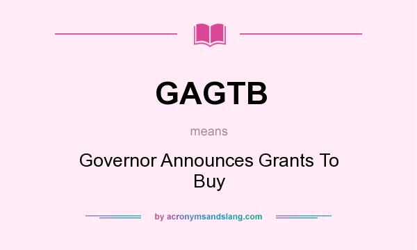 What does GAGTB mean? It stands for Governor Announces Grants To Buy