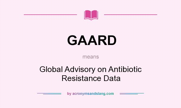What does GAARD mean? It stands for Global Advisory on Antibiotic Resistance Data