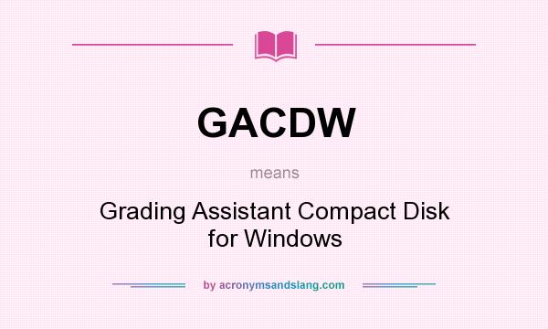 What does GACDW mean? It stands for Grading Assistant Compact Disk for Windows