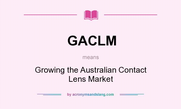 What does GACLM mean? It stands for Growing the Australian Contact Lens Market