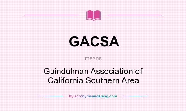 What does GACSA mean? It stands for Guindulman Association of California Southern Area