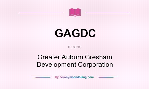 What does GAGDC mean? It stands for Greater Auburn Gresham Development Corporation