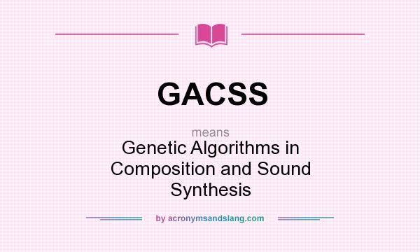 What does GACSS mean? It stands for Genetic Algorithms in Composition and Sound Synthesis