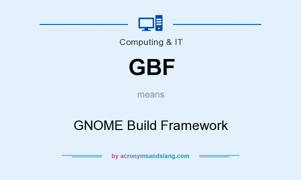 What does GBF mean? It stands for GNOME Build Framework