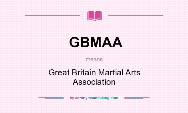 What does GBMAA mean? It stands for Great Britain Martial Arts Association