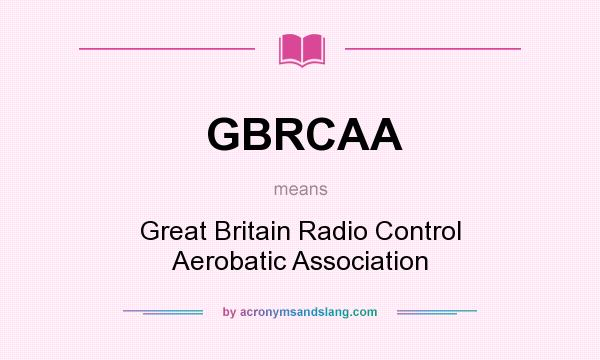 What does GBRCAA mean? It stands for Great Britain Radio Control Aerobatic Association