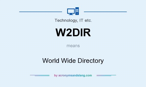 What does W2DIR mean? It stands for World Wide Directory