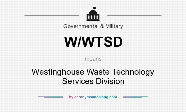What does W/WTSD mean? It stands for Westinghouse Waste Technology Services Division