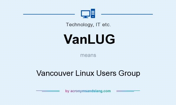 What does VanLUG mean? It stands for Vancouver Linux Users Group