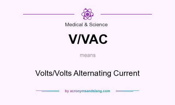 What does V/VAC mean? It stands for Volts/Volts Alternating Current