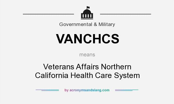 What does VANCHCS mean? It stands for Veterans Affairs Northern California Health Care System