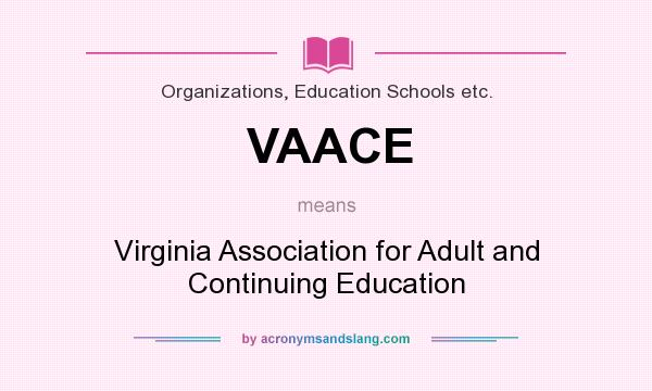 What does VAACE mean? It stands for Virginia Association for Adult and Continuing Education