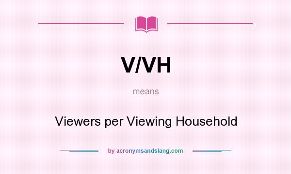 What does V/VH mean? It stands for Viewers per Viewing Household