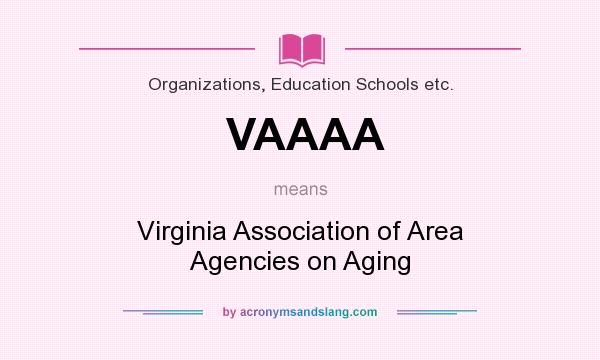 What does VAAAA mean? It stands for Virginia Association of Area Agencies on Aging