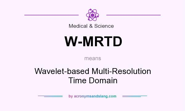 What does W-MRTD mean? It stands for Wavelet-based Multi-Resolution Time Domain