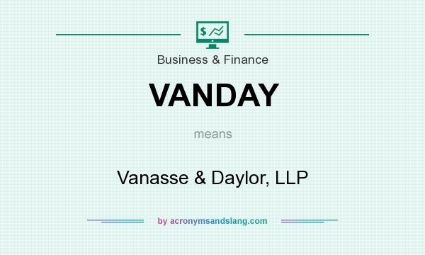 What does VANDAY mean? It stands for Vanasse & Daylor, LLP