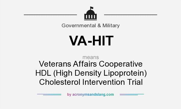 What does VA-HIT mean? It stands for Veterans Affairs Cooperative HDL (High Density Lipoprotein) Cholesterol Intervention Trial