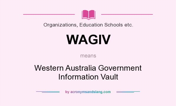 What does WAGIV mean? It stands for Western Australia Government Information Vault