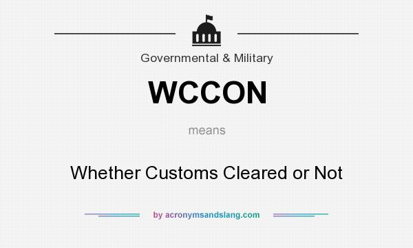 What does WCCON mean? It stands for Whether Customs Cleared or Not
